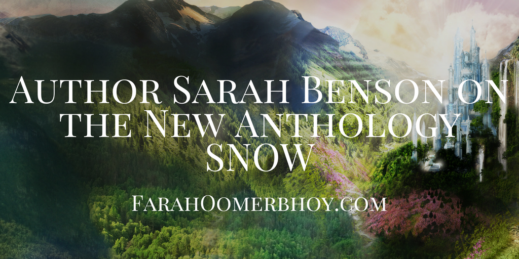 Author Sarah Benson on the New Anthology SNOW - FarahOomerbhoy.com